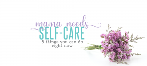 Mama Needs Self-Care