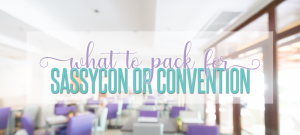 What to Pack for SassyCon (or Your Direct Sales Convention)